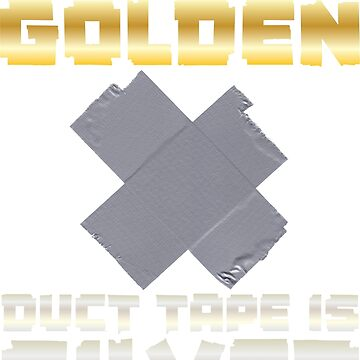 Silence is Golden Duct tape is silver. by ip7s