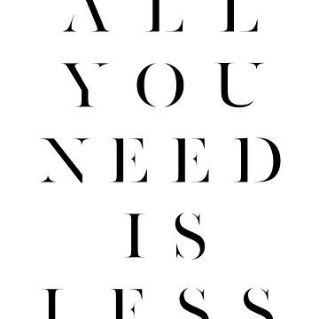 All You Need Is Less by TheLoveShop