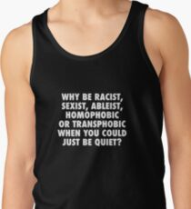 Why be racist, sexist, ableist, homophobic or transphobic when you could just be quiet? Men's Tank Top