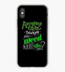 Anyone else thinking of weed right now? iPhone Case