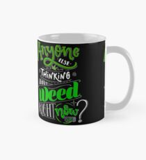 Anyone else thinking of weed right now? Mug