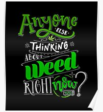 Anyone else thinking of weed right now? Poster