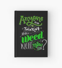 Anyone else thinking of weed right now? Hardcover Journal