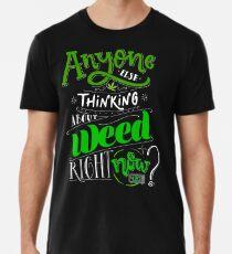 ¿Alguien más está pensando en la maleza ahora? Camiseta premium