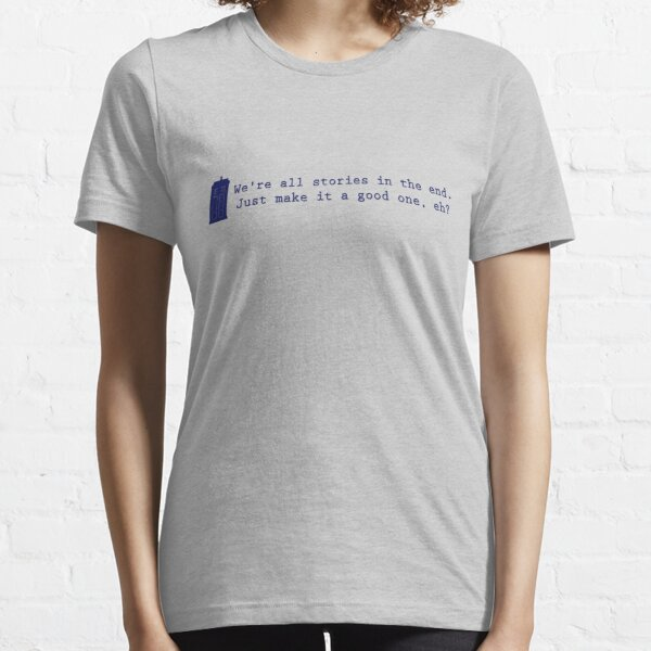 We're all stories in the end... Essential T-Shirt