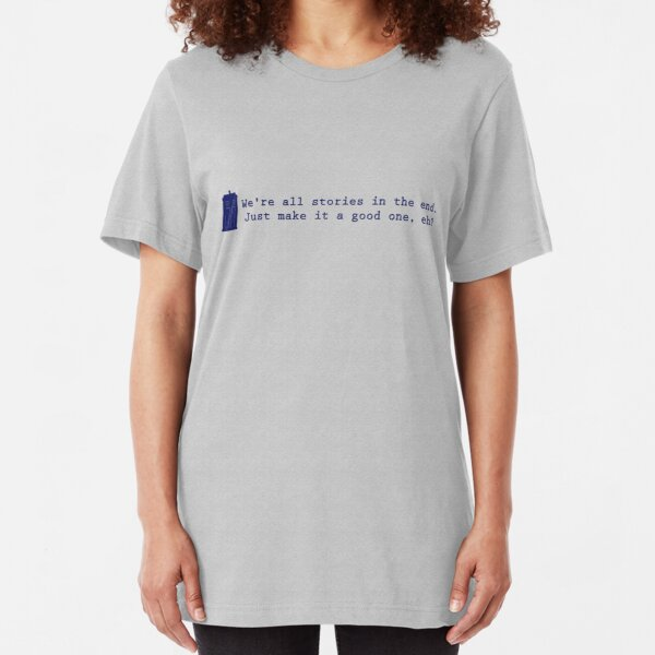 We're all stories in the end... Slim Fit T-Shirt