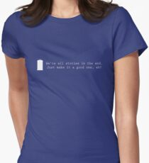 We're all stories in the end... T-Shirt