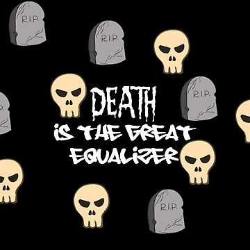 Death is the great equalizer by professorjaytee