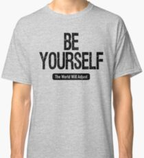 Be Yourself Classic T-Shirt
