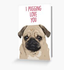 I pugging love you - Pug Valentine's Greeting Card