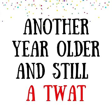 Another Year Older And Still A Twat Meme Greeting Cards Bets Mate Card Best Friends Friendship