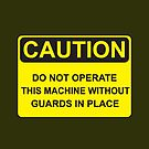Do Not Operate This Machine Without Guards by tastypaper
