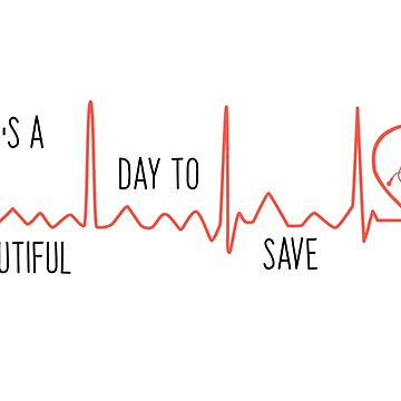 It's a Beautiful Day to Save Lives -Grey's Quote by KikkaT