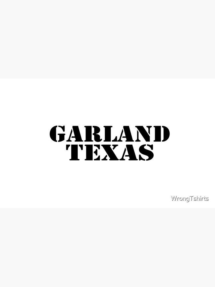 Garland Texas by WrongTshirts