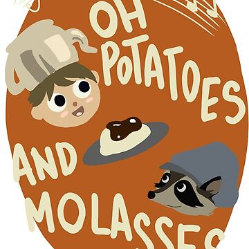 Oh Potatoes and Molasses by Chamelleontime