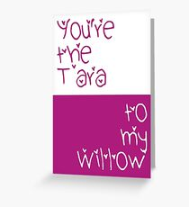 You're the Tara to my Willow Greeting Card