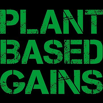 PLANT BASED GAINS by limitlezz