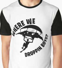 Where we droppin Graphic T-Shirt