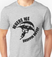 Where we droppin Unisex T-Shirt