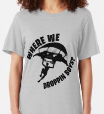 Where we droppin Slim Fit T-Shirt