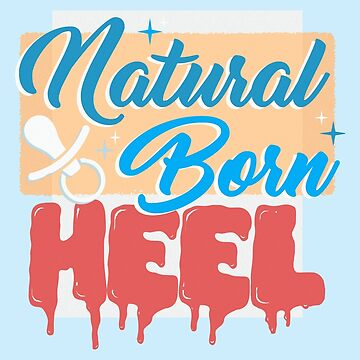 Natural Born Heel by wrasslebox