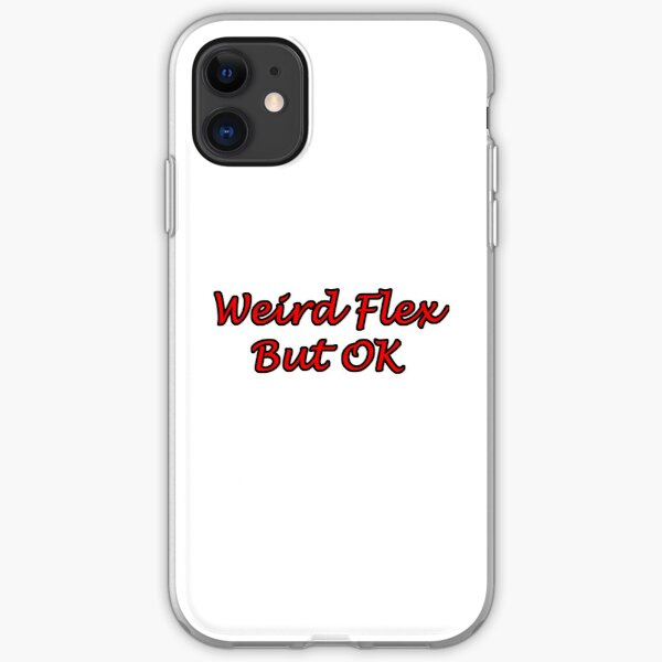 Weird Flex But OK iPhone Soft Case