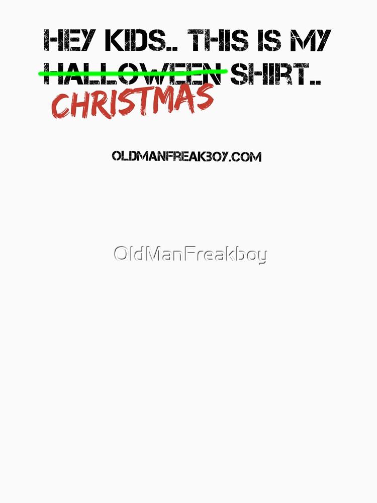 Christmas Shirt - heykidsGOML by OldManFreakboy