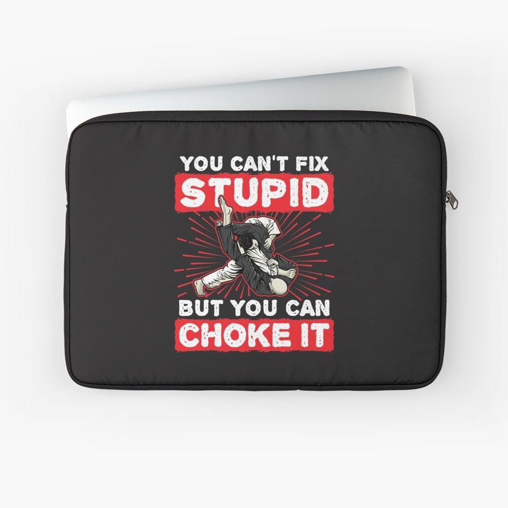 Jiu Jitsu kannst du nicht dumm reparieren, aber du kannst es ersticken Laptoptasche