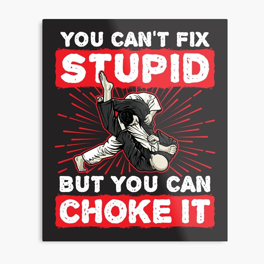 Jiu Jitsu kannst du nicht dumm reparieren, aber du kannst es ersticken Metallbild
