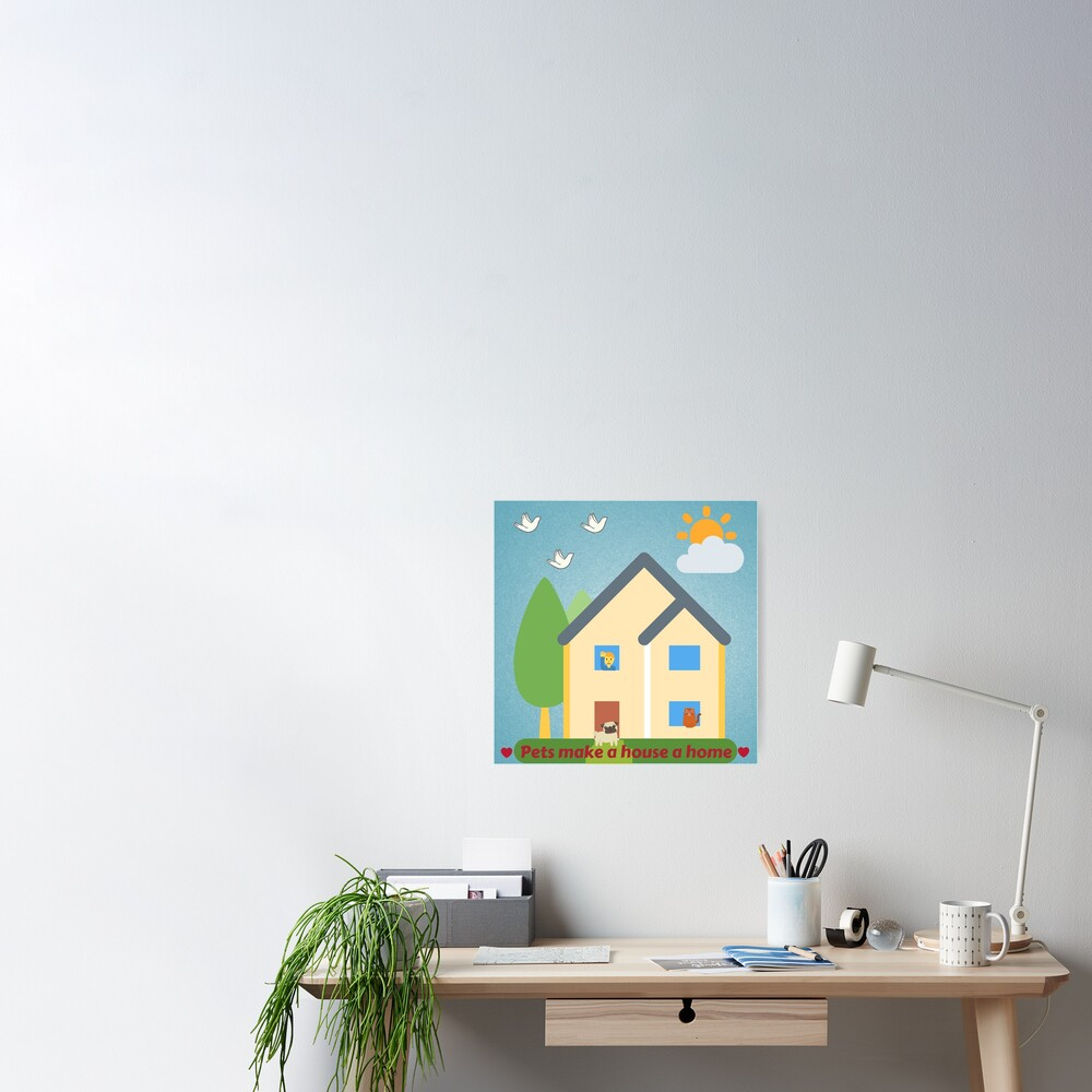 Pets make a house a home. Poster