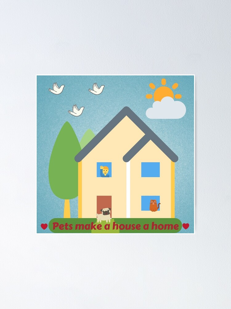 Alternate view of Pets make a house a home. Poster