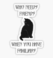 Who needs friends when you have familiars Sticker