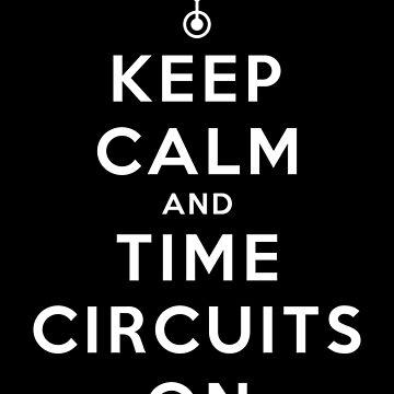 Keep Calm and Time Circuits On ! by humaniteeshirts