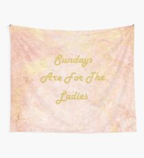 Sundays Are For The Ladies Wall Tapestry