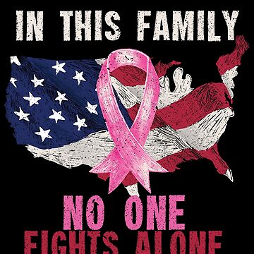 In This Family No One Fights Aalone American Cancer T-Shirt by EvolMissing