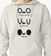 OWO, We all have demons, And sometimes, They win Pullover Hoodie