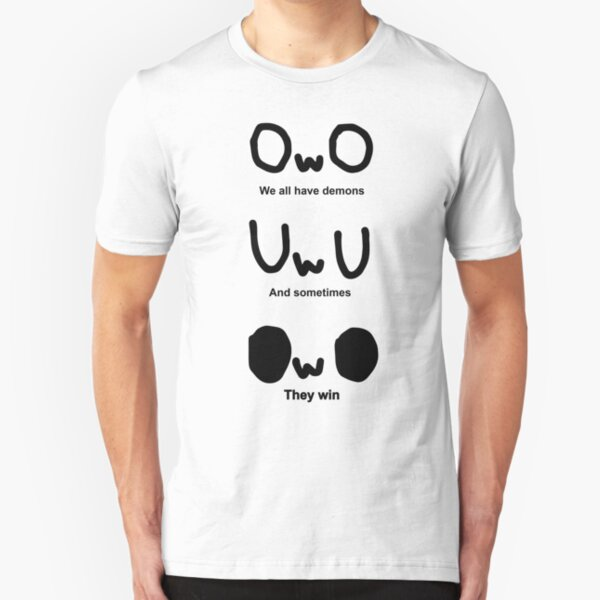 OWO, We all have demons, And sometimes, They win Slim Fit T-Shirt
