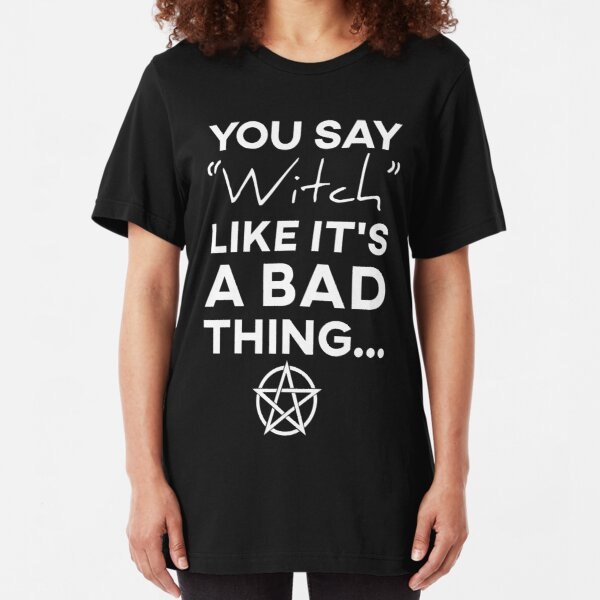 You Say Witch Like It S A Bad Thing 2-6 Years Old Boys /& Girls Short Sleeve Tshirt