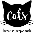 Cats, Because People Suck by catloversaus