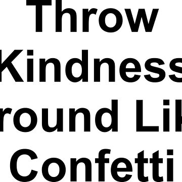 Throw kindness by Scvinhe