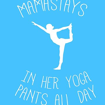 Mamastay's In Her Yoga Pants All Day Long Funny Tshirt / Tank Top by Muggies