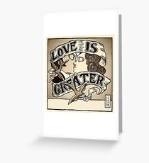Love Is Greater (Sepia) Greeting Card