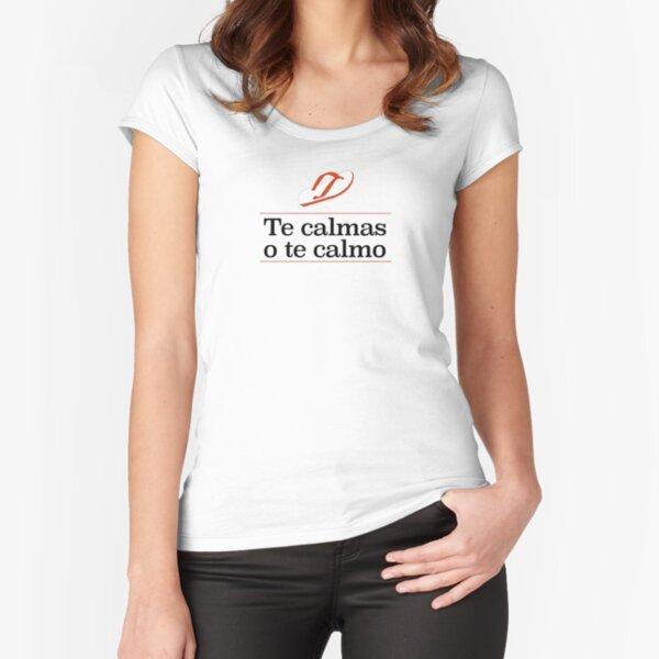 Te calmas o te calmo Fitted Scoop T-Shirt