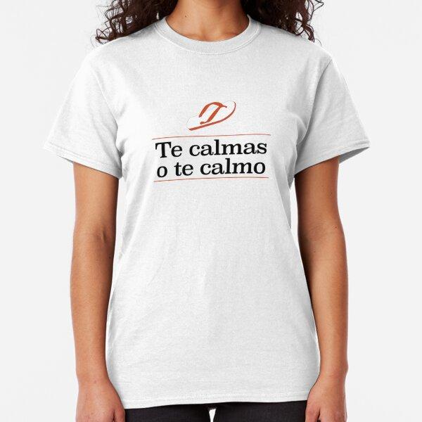 Te calmas o te calmo Classic T-Shirt