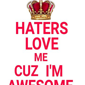 Haters love me by Crazybone2023