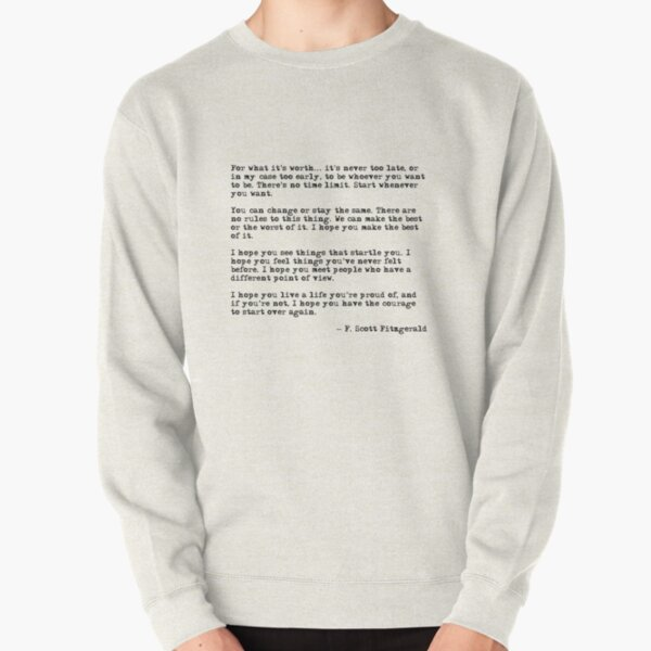 For what it's worth - F Scott Fitzgerald quote Pullover Sweatshirt