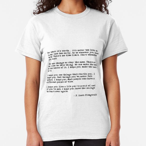 For what it's worth - F Scott Fitzgerald quote Classic T-Shirt