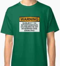 WARNING: SUBJECT TO SPONTANEOUS OUTBURSTS OF INTERPRETIVE DANCING Classic T-Shirt