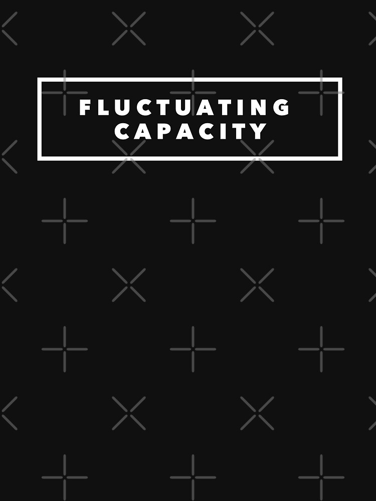 FLUCTUATING CAPACITY  by PRINTSPLODE