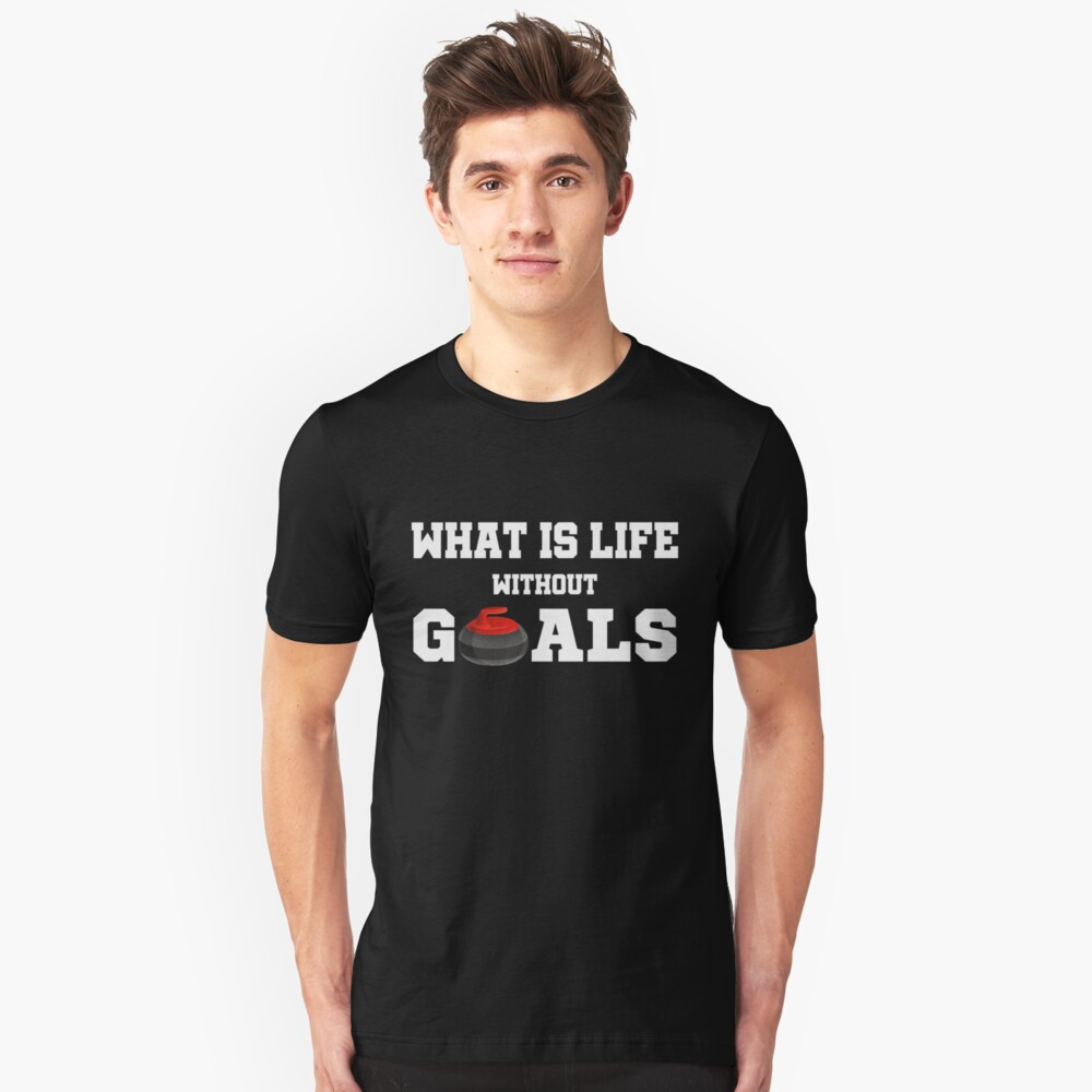 Funny Curling Shirt - Perfect Curling Hoodie - Women Man Kids - What Is Life Without Goals - Perfect Gift Unisex T-Shirt Front